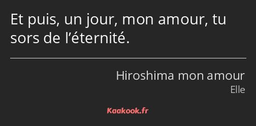 Citation Et Puis Un Jour Mon Amour Tu Sors De Kaakook