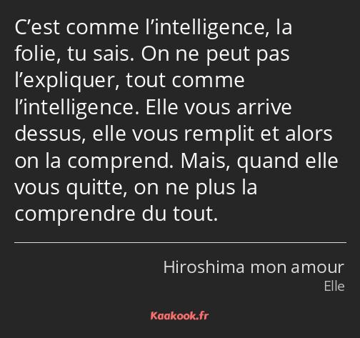 Citation C Est Comme L Intelligence La Folie Tu Sais