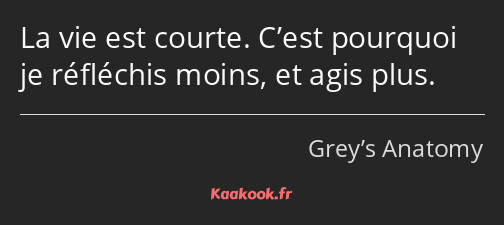 Citation La Vie Est Courte C Est Pourquoi Je Réfléchis