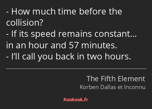 How much time before the collision? If its speed remains constant... in an hour and 57 minutes…
