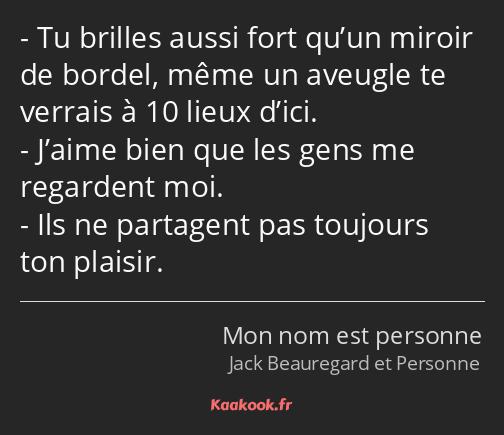 Citation Tu Brilles Aussi Fort Qu Un Miroir De Bordel