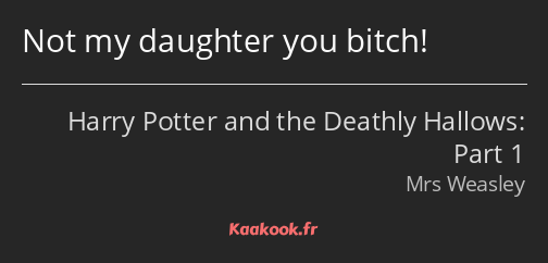 Not my daughter you bitch!