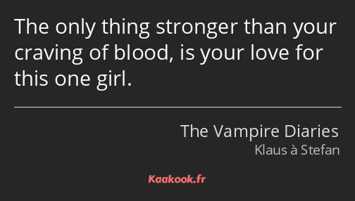 The only thing stronger than your craving of blood, is your love for this one girl.