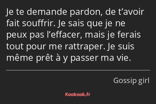 Citation Je Te Demande Pardon De Tavoir Fait Souffrir