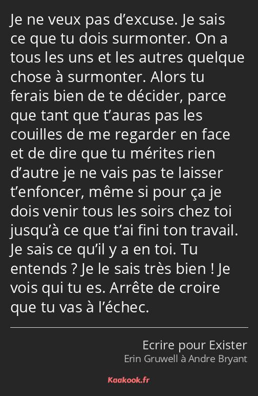 Citation Je Ne Veux Pas D Excuse Je Sais Ce Que Tu