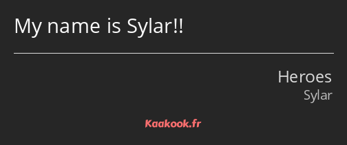 My name is Sylar!!