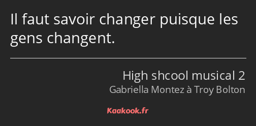 Citation Il Faut Savoir Changer Puisque Les Gens Kaakook