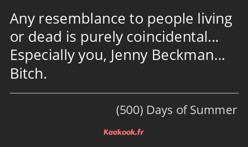 Any resemblance to people living or dead is purely coincidental… Especially you, Jenny Beckman……