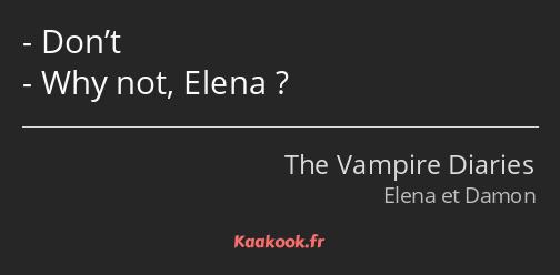 Don't Why not, Elena ?