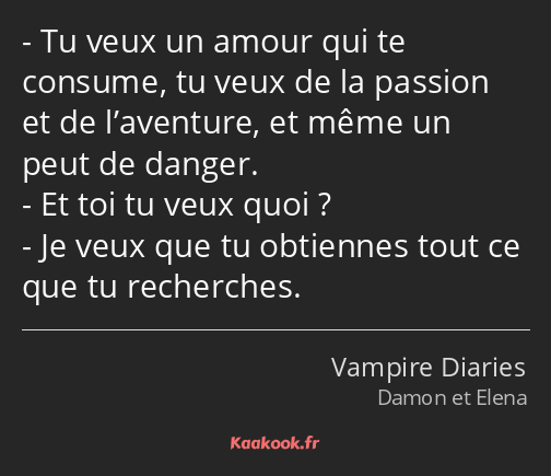 Citation Tu Veux Un Amour Qui Te Consume Tu Veux De La Kaakook