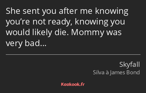 She sent you after me knowing you're not ready, knowing you would likely die. Mommy was very bad…