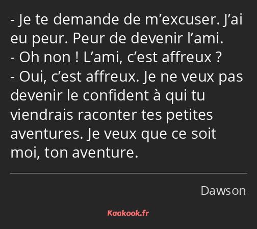 Citation Je Te Demande De M Excuser J Ai Eu Peur Peur