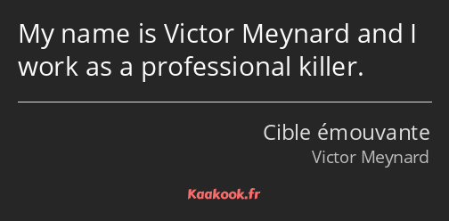 My name is Victor Meynard and I work as a professional killer.