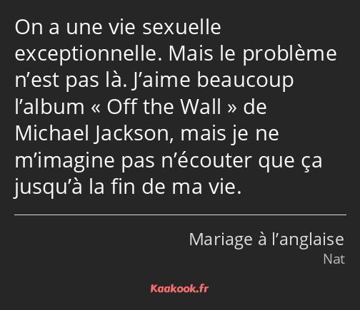 Citation On A Une Vie Sexuelle Exceptionnelle Mais Le