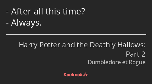 After all this time? Always.