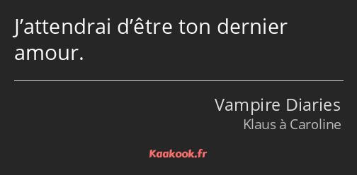 Citation J Attendrai D Etre Ton Dernier Amour Kaakook