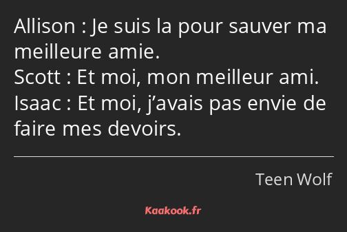 Citation Je Suis La Pour Sauver Ma Meilleure Amie Et