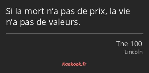 Citation Si La Mort N A Pas De Prix La Vie N A Pas De