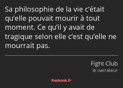 Citation Sa Philosophie De La Vie C était Qu Elle Kaakook