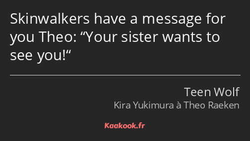 Skinwalkers have a message for you Theo: Your sister wants to see you!