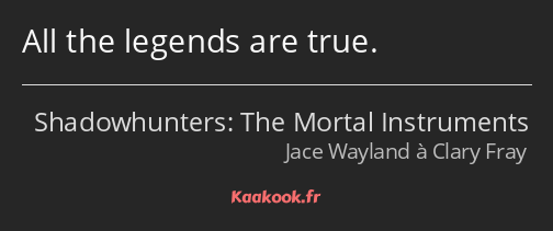 All the legends are true.