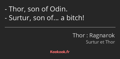 Thor, son of Odin. Surtur, son of… a bitch!