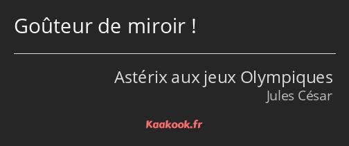 Citation Goûteur De Miroir Kaakook