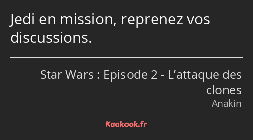 Jedi en mission, reprenez vos discussions.
