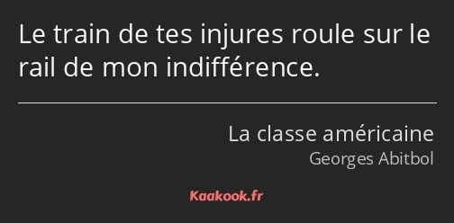Citation Le Train De Tes Injures Roule Sur Le Rail De