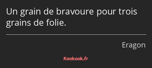 Citation Un Grain De Bravoure Pour Trois Grains De