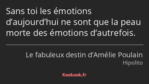 Citation Sans Toi Les émotions D Aujourd Hui Ne Sont