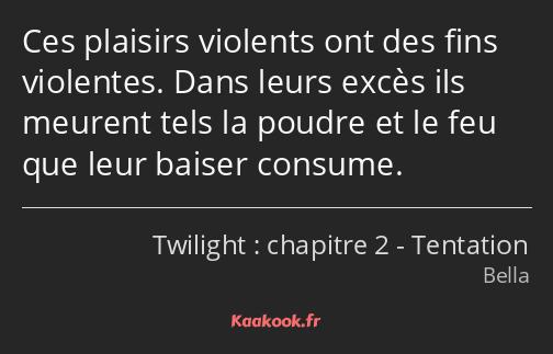 Citation Ces Plaisirs Violents Ont Des Fins Violentes