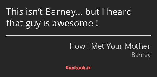 This isn't Barney... but I heard that guy is awesome !