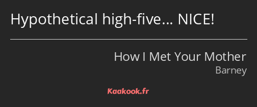 Hypothetical high-five... NICE!