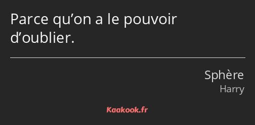 Citation Parce Qu On A Le Pouvoir D Oublier Kaakook