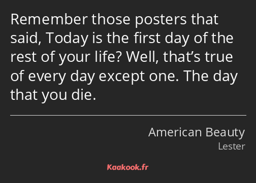 Remember those posters that said, Today is the first day of the rest of your life? Well, that's…