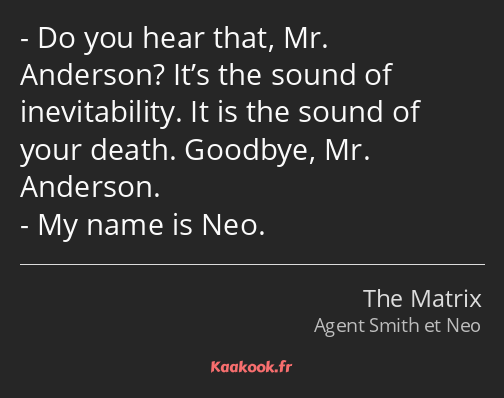 Do you hear that, Mr. Anderson? It's the sound of inevitability. It is the sound of your death…